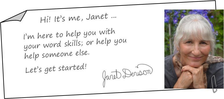 Hi, it's me, Janet Denison, I'm here to help. Let's get started!
